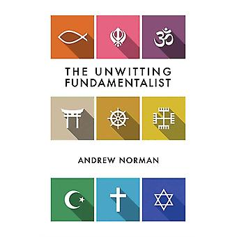 The Unwitting Fundamentalist by Norman & Andrew