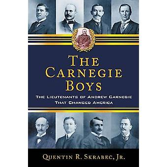 The Carnegie Boys - The Lieutenants of Andrew Carnegie That Changed Am
