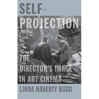 Self-Projection - The Director's Image in Art Cinema by Linda Haverty