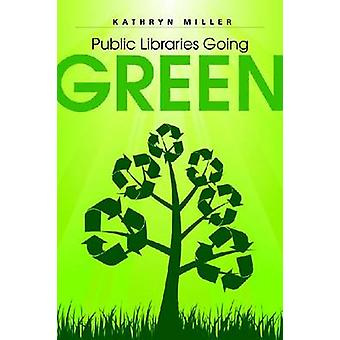 Public Libraries Going Green by Kathryn Miller - 9780838910184 Book