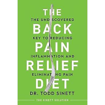 The Back Pain Relief Diet - The Undiscovered Key to Reducing Inflammat