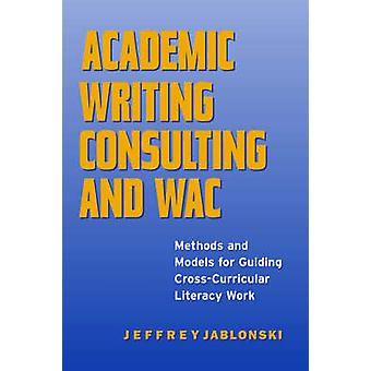 Academic Writing Consulting and WAC - Methods and Models for Guiding C