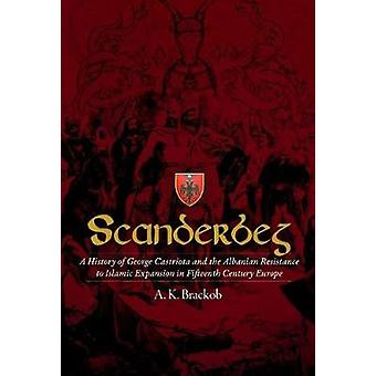 Scanderbeg - A History of George Castriota and the Albanian Resistance