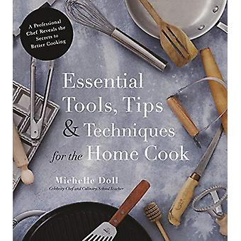 Essential Tools - Tips & Techniques for the Home Cook - A Professi