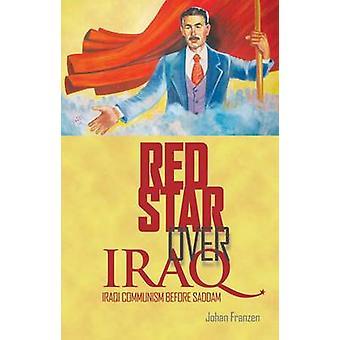 Red Star Over Iraq - Iraqi Communism Before Saddam by Johan Franzen -
