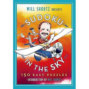 Will Shortz Presents Sudoku in the Sky - 200 Easy to Hard Puzzles by W