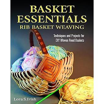 Basket Essentials - Rib Basket Weaving - Techniques and Projects for DI