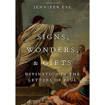Signs - Wonders - and Gifts - Divination in the Letters of Paul by Jen