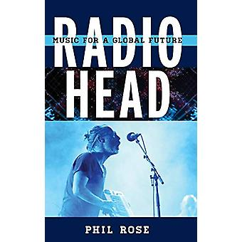 Radiohead - Music for a Global Future by Phil Rose - 9781442279292 Book