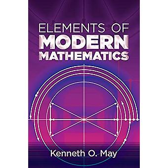 Elements of Modern Mathematics by Kenneth May - 9780486836577 Book