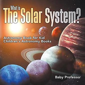 What is The Solar System? Astronomy Book for Kids Children's Astronom