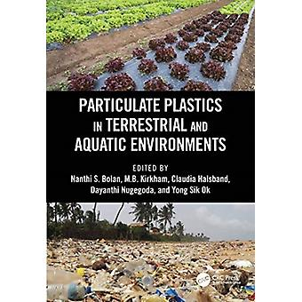 Particulate Plastics in Terrestrial and Aquatic Environments by Edited by Nanthi S Bolan & Edited by M B Kirkham & Edited by Claudia Halsband & Edited by Dayanthi Nugegoda & Edited by Yong Sik Ok