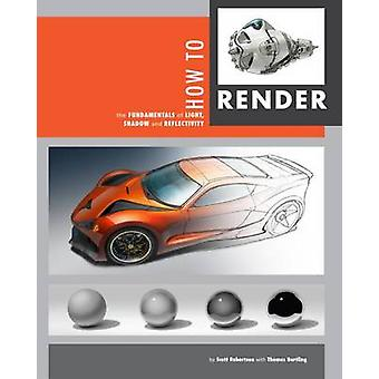 How to Render by Scott Robertson - 9781933492964 Book