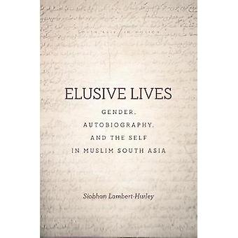 Elusive Lives - Gender - Autobiography - and the Self in Muslim South