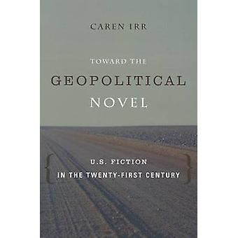 Toward the Geopolitical Novel - U.S. Fiction in the Twenty-First Centu