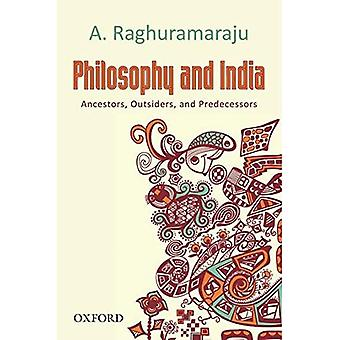 Philosophy and India: Ancestors, Outsiders, and Predecessors