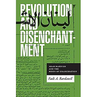 Revolution and Disenchantment: Arab Marxism� and the Binds of Emancipation (Theory in Forms)