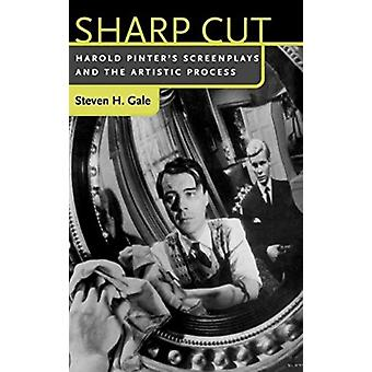 Sharp Cut  Harold Pinters Screenplays and the Artistic Process by Steven H Gale