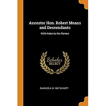 Ancestor Hon. Robert Means and Descendants: With Index� to the Names