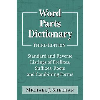 Word Parts Dictionary  Standard and Reverse Listings of Prefixes Suffixes Roots and Combining Forms by Michael J Sheehan