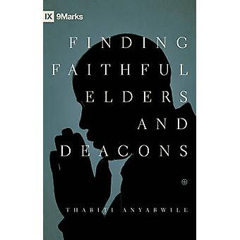 Finding Faithful Elders and Deacons by Thabiti M Anyabwile