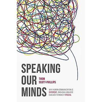 Speaking Our Minds  Why human communication is different and how language evolved to make it special by ScottPhillips & Thom