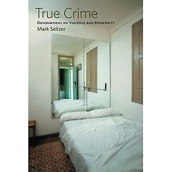 True Crime: Observations on Violence and Modernity