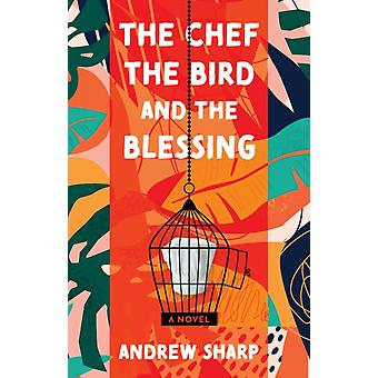 The Chef the Bird and the Blessing by Andrew Sharp