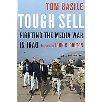 Tuff sälja - Fighting Media kriget i Irak av Tom Basile - John R. Bo