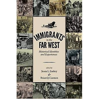 Immigrants in the Far West - Historical Identities and Experiences by