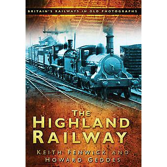 The Highland Railway by Keith Fenwick - Howard Geddes - 9780750950947