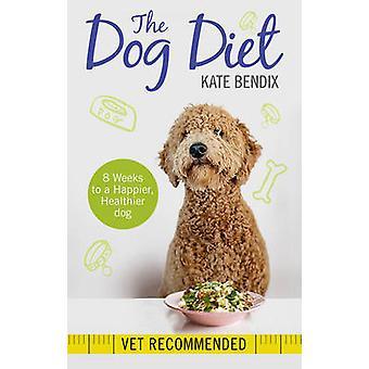 L'alimentation du chien - huit semaines pour un chien en meilleure santé - plus heureux - plus mince par K