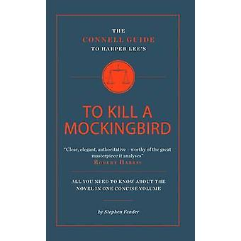 The Connell Guide to Harper Lee's To Kill a Mockingbird by Stephen Fe