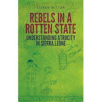 Rebelles dans un état pourri: compréhension des atrocités dans la guerre civile de Sierra Leone