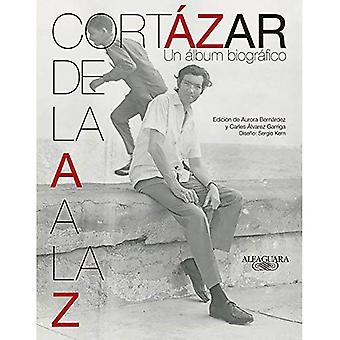 Cortazar De La A A La Z: Un Album Biografico