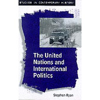 The United Nations and International Politics by Ryan & Stephen
