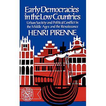 Frühe Demokratien in den niedrigen Ländern Stadtgesellschaft und politischen Konflikt im Mittelalter und der Renaissance von & Henri Pirenne