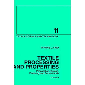 Textile Processing and Properties Preparation Dyeing Finishing and Performance by Vigo & Tyrone L.