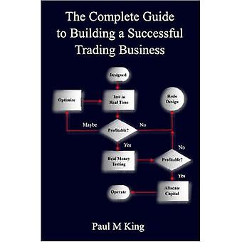 Le Guide complet pour bâtir une entreprise commerciale réussie par roi & Paul