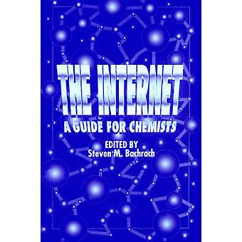 The Internet A Guide for Chemists by Bachrach & Steven M.