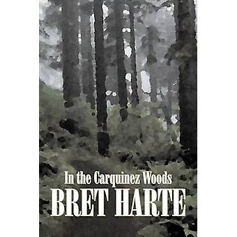 I Carquinez skogen av Bret Harte Fiction klassiker Westerns historiska av Harte & Bret