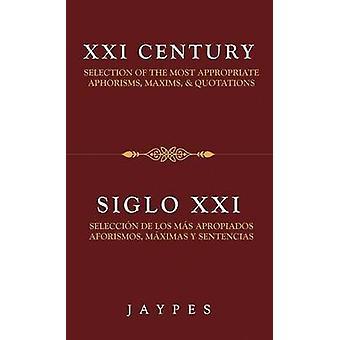 XXI CENTURY SELECTION OF THE MOST APPROPRIATE APHORISMS MAXIMS  QUOTATIONS  SIGLO XXI SELECCIN DE LOS MS APROPIADOS AFORISMOS MXIMAS Y SENTENCIAS by Jaypes