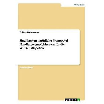 Sind Banken natrliche Monopole Handlungsempfehlungen fr die Wirtschaftspolitik by Weinmann & Tobias
