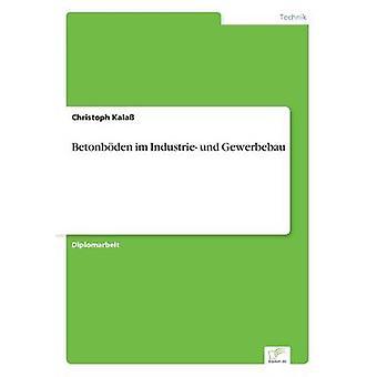 Betonbden Im Industrie Und Gewerbebau von Kala & Christoph