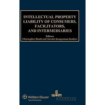 Intellectual Property Liability of Consumers Facilitators and Intermediaries by Heath & Christopher