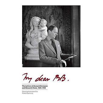 My Dear BB ... - The Letters of Bernard Berenson and Kenneth Clark - 1