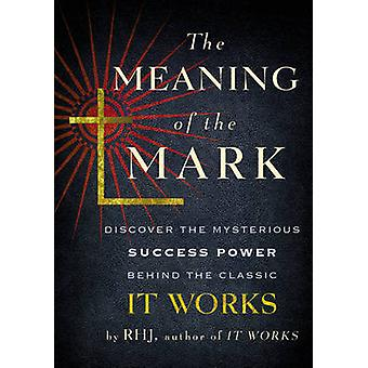 Meaning of the Mark - Discover the Mysterious Success Power Behind the