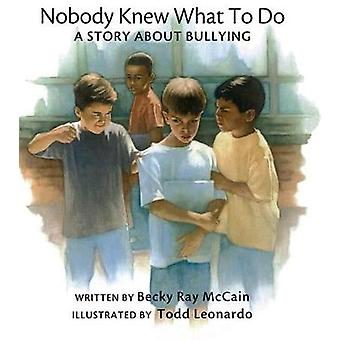 Nobody Knew What to Do - A Story about Bullying by Becky Ray McCain -