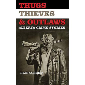 Thugs - Thieves & Outlaws - Alberta Crime Stories by Ryan Cormier - 97
