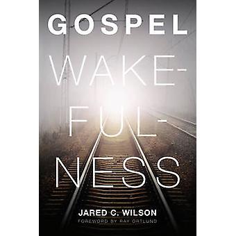 Gospel Wakefulness by Jared C. Wilson - Raymond C. Ortlund - 97814335